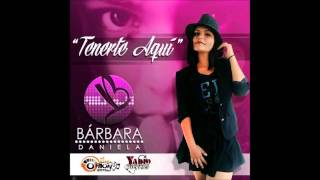 Tenerte Aqui - Barbara Daniela  (Video)