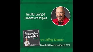 Truthful Living and Timeless Principles with Jeffrey Gitomer - The Remarkable Leadership Podcast