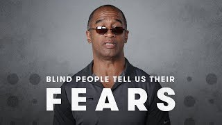 Blind People Describe What Scares Them