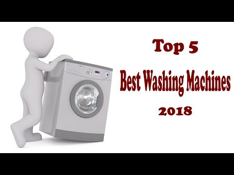 Top 5 Best Washing Machines 2018: Best Washing Machines Review | Latest Update