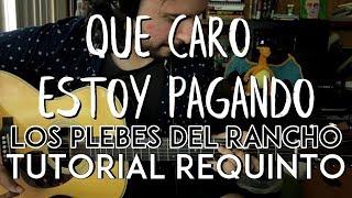 Que Caro Estoy Pagando - Los Plebes del Rancho - Tutorial - REQUINTO - Como tocar ft. Manuel Ramirez