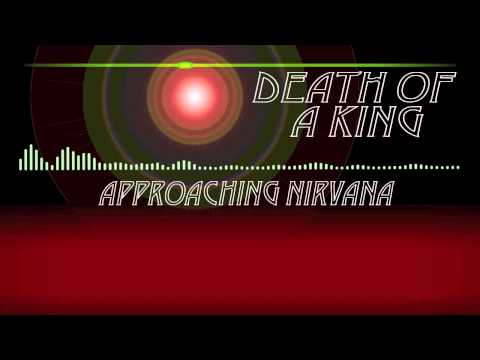 Approaching Nirvana - Death of a King