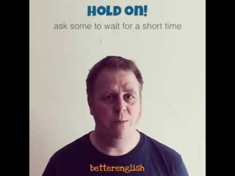 """""""Hold on"""""""