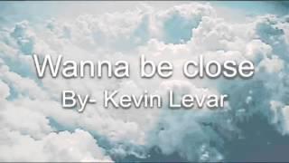 I Wanna Be Close-Kevin Levar