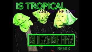 IS TROPICAL - Land of the Nod (DRUGZNDREAMZ Remix)