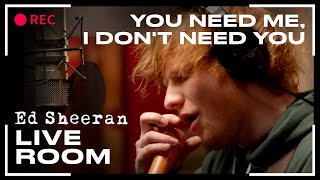 Ed Sheeran - 'You Need Me, I Don't Need You' captured in The Live Room