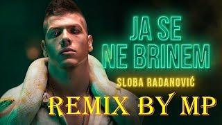 SLOBA RADANOVIC   JA SE NE BRINEM(MP REMIX)