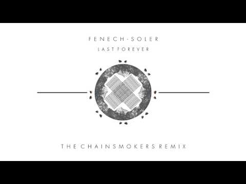 Fenech Soler - Last Forever (The Chainsmokers Remix)