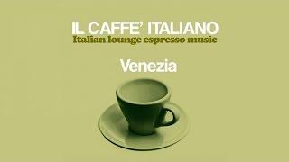 Top Lounge and Chill-Out Music - Il caffè italiano: Venezia ( Italian Lounge Espresso Music )