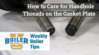 How to Care for Handhole Threads on the Gasket Plate - Weekly Boiler Tips