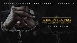 Kevin Gates - Let It Sing [Official Audio]