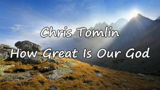 Chris Tomlin - How Great Is Our God [with lyrics]