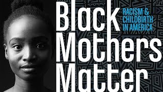 Black Mothers Matter: Racism and Childbirth in America
