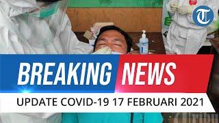 BREAKING NEWS: Update Covid-19 17 Februari, Ada 9.687 Kasus Baru, Total 1.243.646 Positif Corona