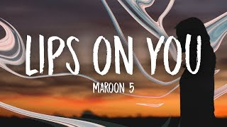 Maroon 5 - Lips On You (Lyrics)