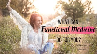 What can functional medicine do for you?