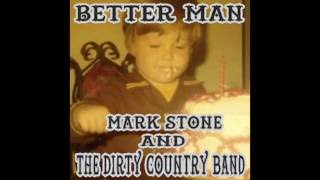 Better Man by Mark Stone and the Dirty Country Band