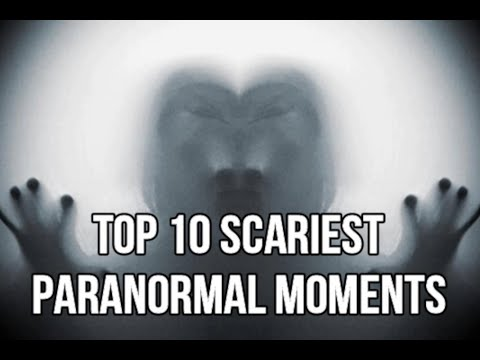 Top 10 Scariest Paranormal Moments