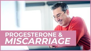 Can Progesterone help you with miscarriage? | The Fertility Expert