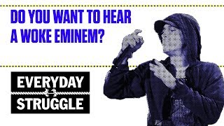 Do You Want to Hear a Woke Eminem? | Everyday Struggle
