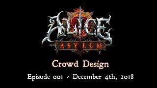 Alice: Asylum - Crowd Design Ep1 - Dec 4th, 2018