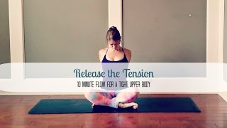 10 Minute Yoga Flow To Release Upper Body Tension
