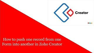 How to push one record from one Form into another in Zoho Creator