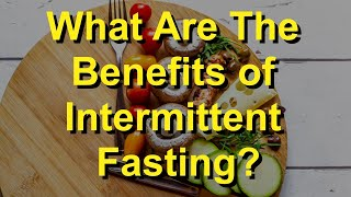 What Are The Benefits of Intermittent Fasting?