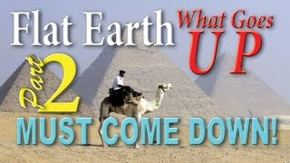 FLAT EARTH ~ What Goes Up... (SECTION 2 of 6)