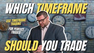 Which Time Frame Should You Trade - Forex Trading - Perfect Trading Execution