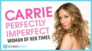 Sex and the City: Carrie, the Perfectly Imperfect Woman of Her Times