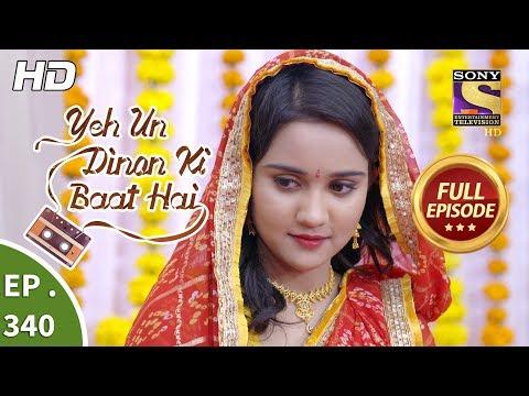 Yeh Un Dinon Ki Baat Hai - Ep 340 - Full Episode - 9th January, 2019