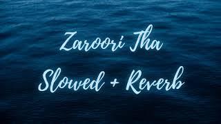 Zaroori Tha | Rahat Fateh Ali Khan - Slowed + Reverb