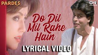 Do Dil Mil Rahe Hain Lyrical - Pardes | Shahrukh Khan