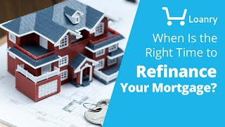 When Is The Right Time to Refinance Your Mortgage?