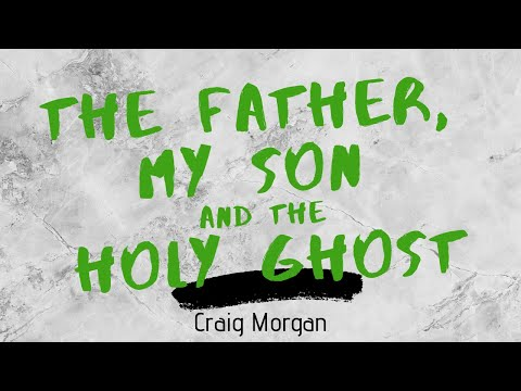 Craig Morgan - The Father, My Son and the Holy Ghost (Lyrics)