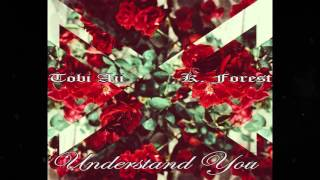 TOBi   UNDERSTAND YOU FT. K. FORÊST (PROD. BY DF)
