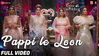 Pappi Le Loon - Full Video |Veere Di Wedding |Kareena