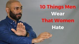 10 Things Men Wear That Women Hate !