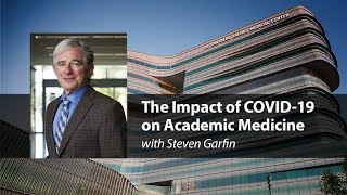The Impact of COVID-19 on Academic Medicine with Steve Garfin - Compassion Forum