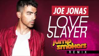 "Joe Jonas ""Love Slayer"" - Jump Smokers Remix"