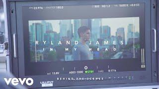 Ryland James   In My Head (Behind The Scenes)