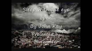 Sleep with one eye open-John Kay