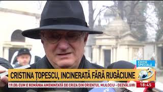 Cristina Ţopescu, incinerată fără rugăciune