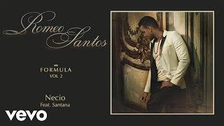 Romeo Santos   Necio (Audio) Ft. Santana