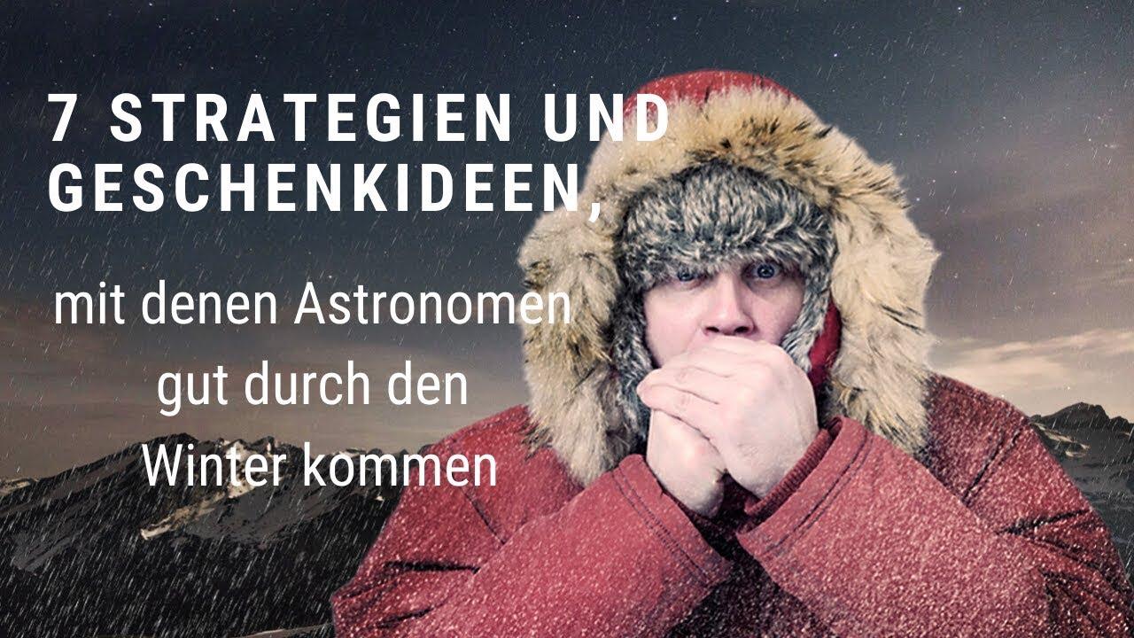 7 Strategien und Geschenkideen, mit denen Astronomen gut durch den Winter kommen