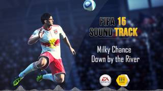 Milky Chance   Down By The River (FIFA 15 Soundtrack)