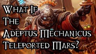 What If The Adeptus Mechanicus Teleported Mars? - 40K Theories