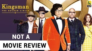 Kingsman: The Golden Circle | Not A Movie Review | Sucharita Tyagi