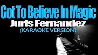 GOT TO BELIEVE IN MAGIC   Juris Fernandez (KARAOKE VERSION)